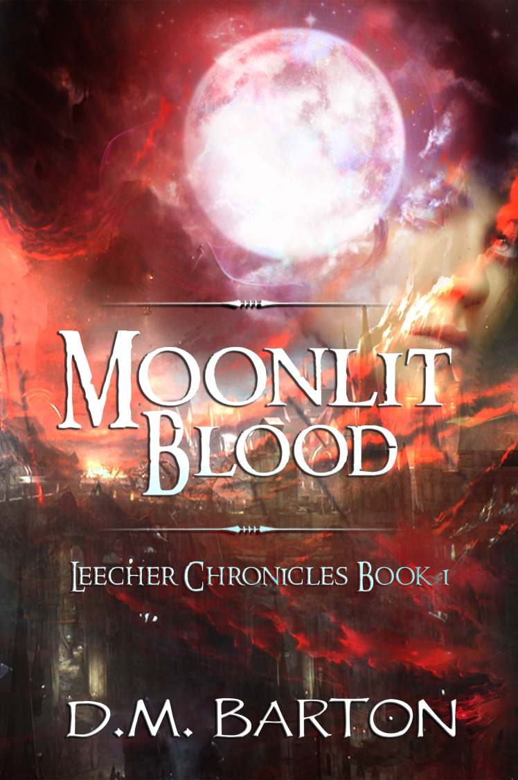 Moonlit Blood - Leecher Chronicles Book 1 - by D.M. Barton
