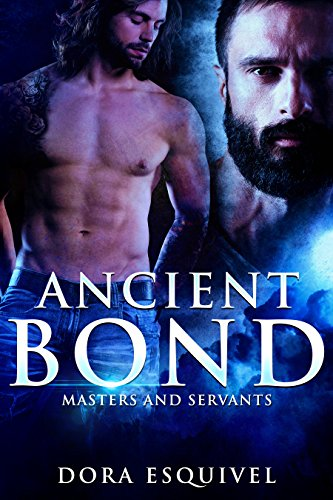 Ancient Bond - Masters and Servants Book #1 by Dora Esquivel