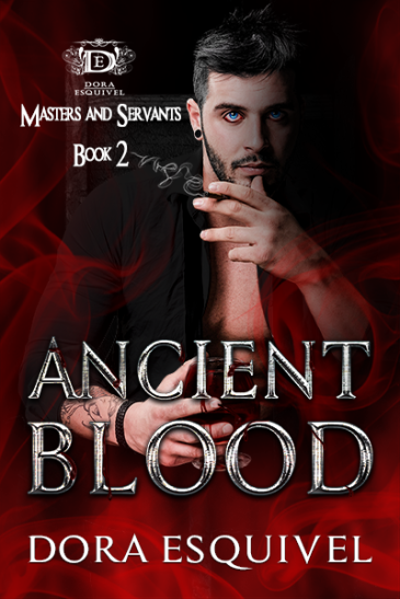 Ancient Blood - Masters and Servants Book #2 by Dora Esquivel