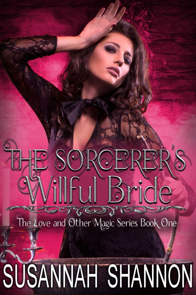 The Sorcerer's Willful Bride - The Love and Other Magic Series Book One by Susannah Shannon