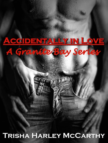 Accidentally In Love - A Granite Bay Series by Trisha Harley McCarthy