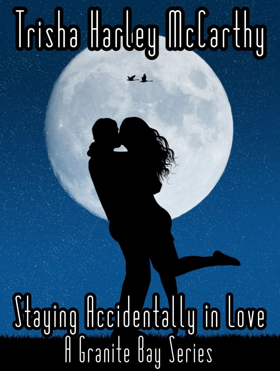 Staying Accidentally In Love - A Granite Bay Series by Trisha Harley McCarthy