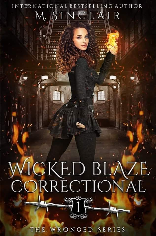 The Wronged Series — Book 1 — Wicked Blaze Correctional by M. Sinclair